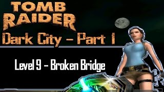 [TRLE] Tomb Raider: Dark City Part 1 - Broken Bridge | Level 9