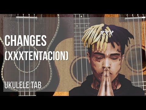EASY Ukulele Tab: How to play Changes by XXXTentacion