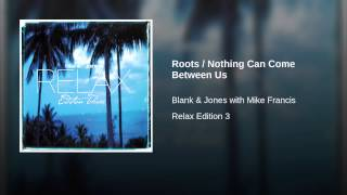 Roots / Nothing Can Come Between Us