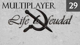 Life is Feudal Your Own - Multiplayer Gameplay - Episode 29