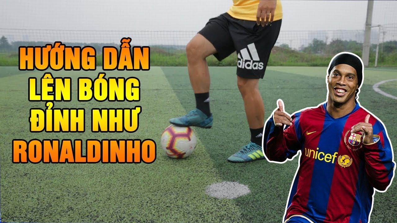 Hướng Dẫn Bóng Đá | Đỗ Kim Phúc Hướng Dẫn Kỹ Năng Lên Bóng Đỉnh Như Ronaldinho