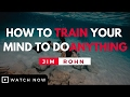 Jim Rohn - How To Train Your Mind To Do Anything (Jim Rohn Motivation)