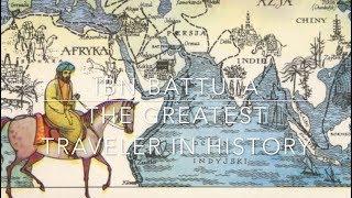 Ibn Battuta: The Greatest Traveller in History