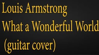 Louis Armstrong - What a Wonderful World (guitar cover)