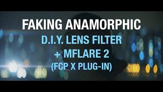 Faking Anamorphic: DIY Lens Filter + MFlare 2 (FCP X)