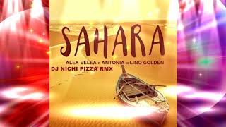 Alex Velea Feat Antonia & Lino Golden-Sahara(DJ NICHI PIZZA RMX)