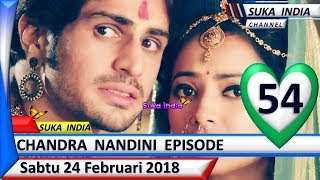 Chandra Nandini Episode 54 ❤ Sabtu 24 Februari 2018 ❤ Suka India