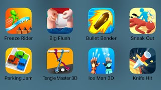 Freeze Rider,Big Flush,Bullet Bender,Sneak Out,Parking Jam,Tangle Master 3D,Ice Man 3D,Knife Hit