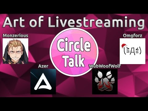 Circle Talk | The art of Livestreaming! feat. Omgforz, Azer and WubWoofWolf!
