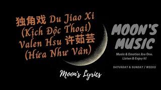 ♪ 独角戏 (Du Jiao Xi - Kịch Độc Thoại) - Valen Hsu 许茹芸 (Hứa Như Vân) ♪ | Lyrics | Moon's Music Channel
