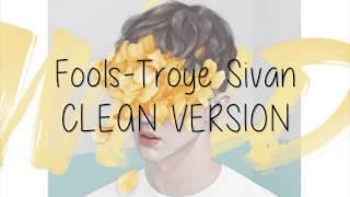 Video Fools-Troye Sivan CLEAN VERSION download MP3, 3GP, MP4, WEBM, AVI, FLV Januari 2018