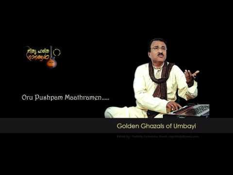 Oru Pushpam Maathramen.......Ghazal By Umbayi