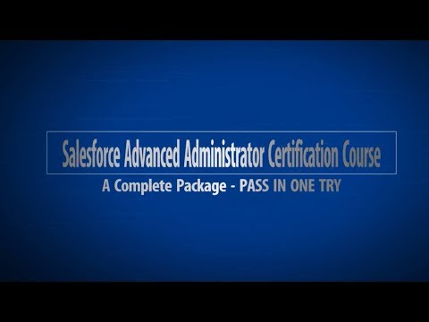 Salesforce Advanced Administrator Certification Exam Prep Course