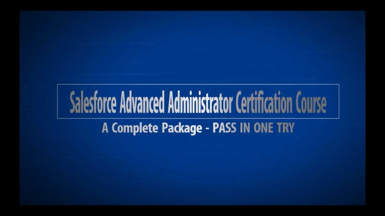 Salesforce Advanced Administrator Certification Exam Prep Course