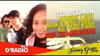 Tiga Perawan Mabuk Laut Naik Kapal Ferry ke Pare Pare Trip To Makassar