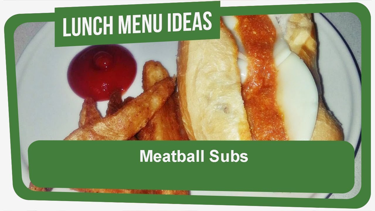 Lunch Menu Recipes Meatball Subs Youtube