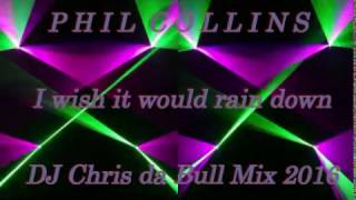 Phil Collins - I wish it would rain down (DJ Chris da Bull Mix 2016)