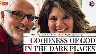 MFC Daily Devotion 5/9 // Goodness  // Pastor Andy Colagrosso
