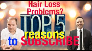 Top 5 Reasons Hair Loss Sufferers Should Subscribe!