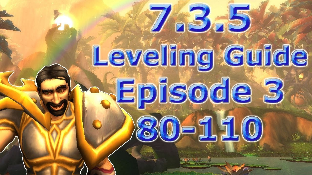 7 3 5 Leveling Guide Episode 3 Level 80 110 Youtube