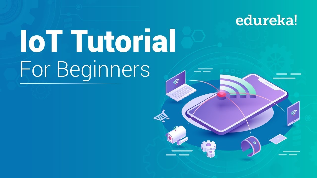 IoT Tutorial for Beginners | Internet of Things (IoT) | IoT Training | IoT  Technology | Edureka