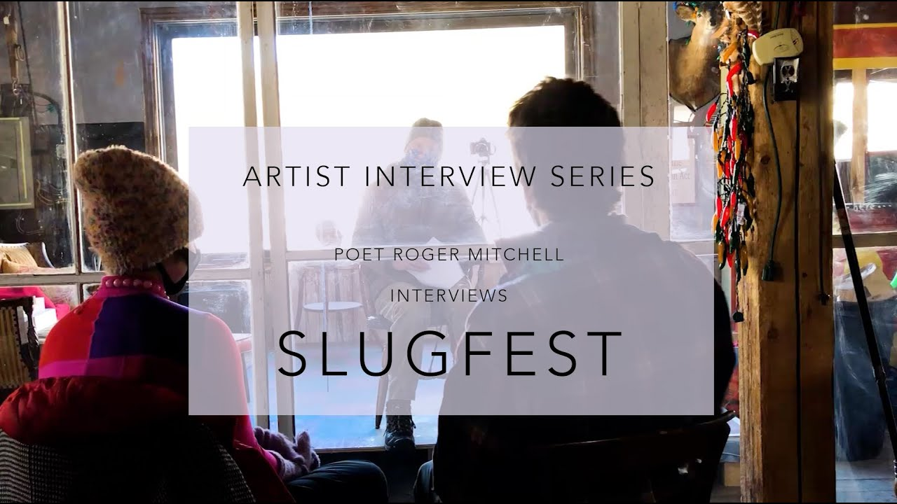 Artist Interview #3: Poet Roger Mitchell Interviews SLUGFEST