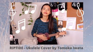 Riptide - Ukulele Cover by TOMOKA