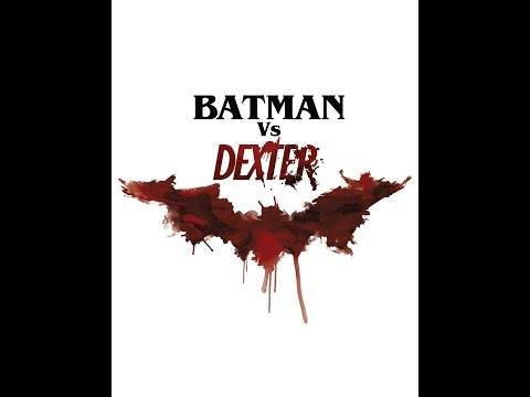 Batman vs Dexter - Crossing Over Episode: 1