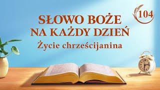 """Słowo Boże na każdy dzień   """"Istota ciała zamieszkana przez Boga""""   Fragment 104"""