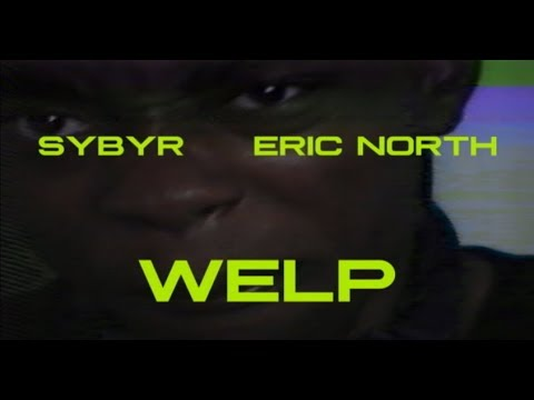 SYBYR FT ERIC NORTH - WELP ( OFFICIAL VIDEO DIRECTED BY MFK)