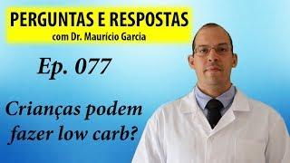 Crianças podem fazer low carb? - Perguntas e Respostas com Dr Mauricio Garcia ep 077
