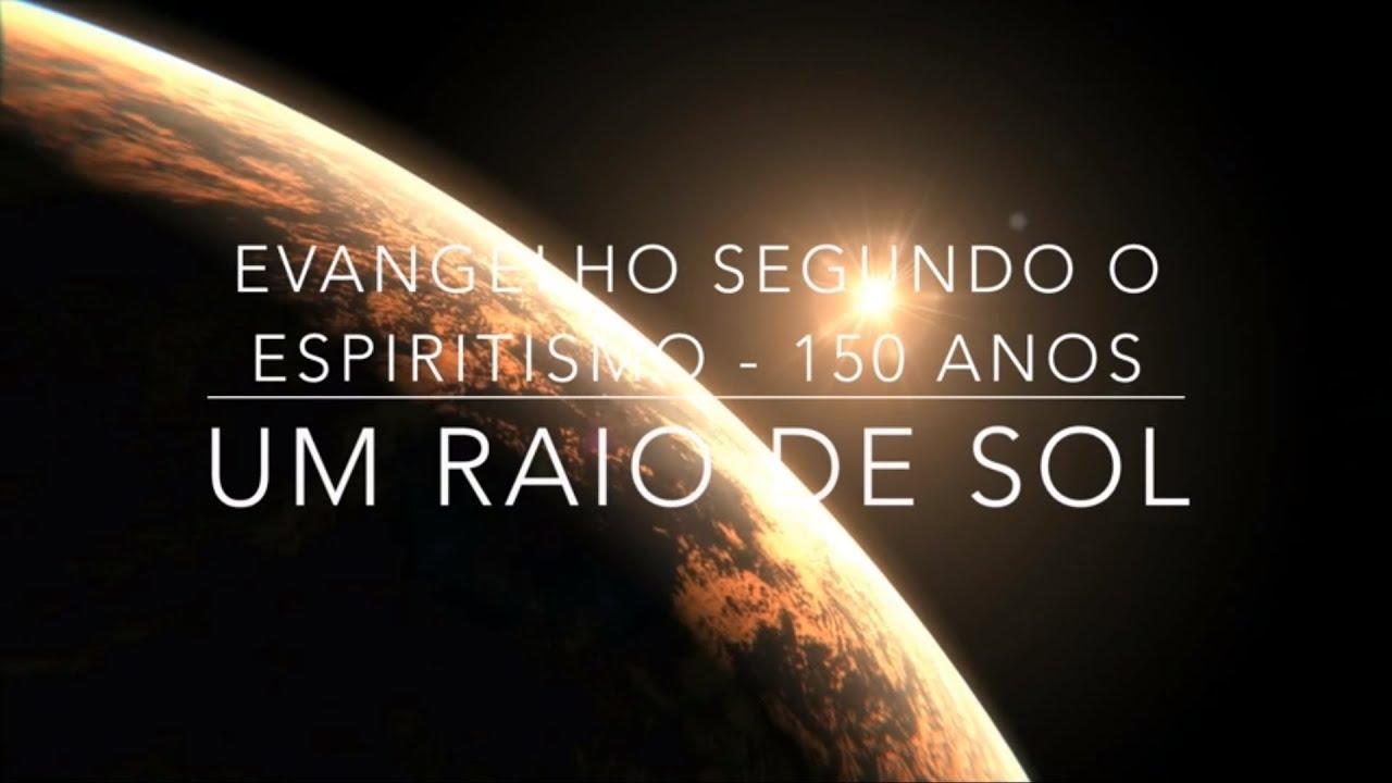 Um Raio de Sol - 150 anos de O Evangelho Segundo o Espiritismo.