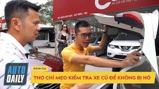 Mua ô tô cũ - Thợ bật mí mẹo kiểm tra xe ô tô cũ để không bị hớ khi xuống tiền