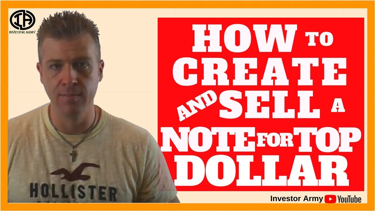 How To Create and Sell A Note For Top Dollar
