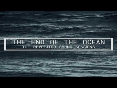 The End Of The Ocean - The Revelator Sound Sessions (Full Album)