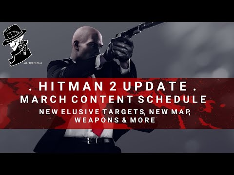 HITMAN 2 Update | March Roadmap, New Elusive Targets, New Map, Weapons & More!