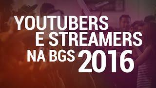 YOUTUBERS E STREAMERS na BGS 2016