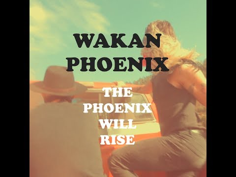 Wakan Phoenix - The Phoenix Will Rise