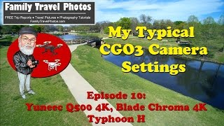 Episode 10 - How to Fly Yuneec Q500 4K, Typhoon H, Blade Chroma 4K: My Typical CGO3 Camera Settings