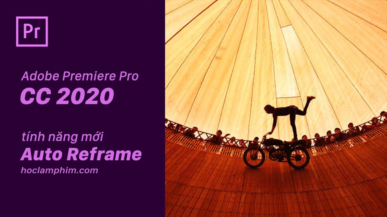 Premiere Update ● Tính năng mới Auto Reframe trong Adobe Premiere Pro 2020