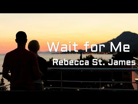 Wait for Me - Rebecca St. James (Lyrics)