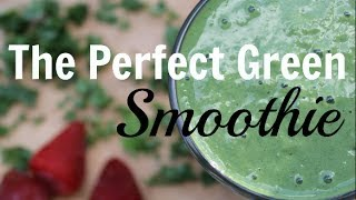 How To Make The Perfect Green Smoothie Recipe