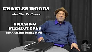 Charles Woods (aka The Professor) - Erasing Stereotypes: Blacks In Film During WWII