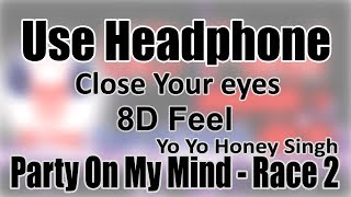 Use Headphone | PARTY ON MY MIND- RACE 2, YO YO HONEY SINGH | 8D Audio with 8D Feel