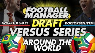 Draft Mode #5: AROUND THE WORLD - WorkTheSpace vs DoctorBenjyFM | Football Manager 2016