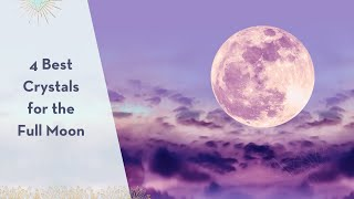 4 Best Crystals for the Full Moon