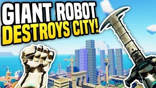 GIANT ROBOT DESTROYS CITY - VRobot Gameplay | Virtual Reality Robot! (HTC Vive)
