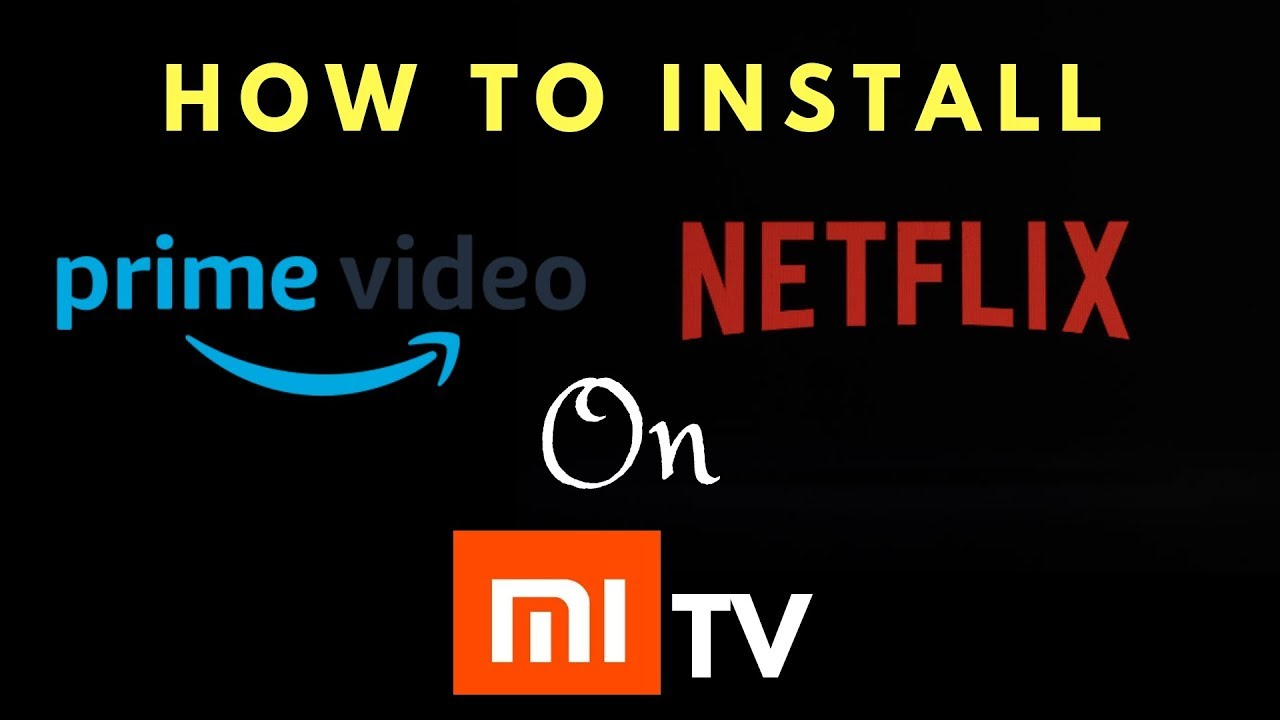 How to install NETFLIX and AMAZ0N Prime Video on Mi TV 4/4A/4C PRO | 100%  Working | Tutorials