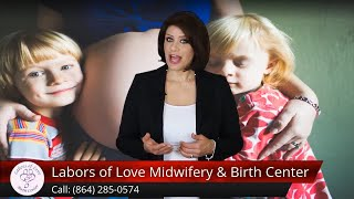 Labors of Love Midwifery Review PayneLogan, SC 29609 (864) 285-0574