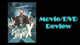 The Ghastly Love of Johnny X Movie/DVD Review!